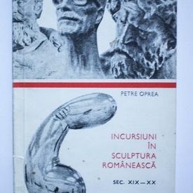 Petre Oprea - Incursiuni in sculptura romaneasca (sec. XIX-XX)