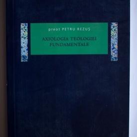 Preot Petru Rezus - Axiologia teologiei fundamentale