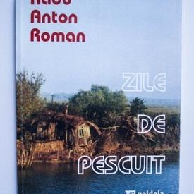 Radu Anton Roman - Zile de pescuit