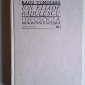 Radu Tomoiaga - Ion Eliade Radulescu. Ideologia social-politica si filozofica (cu autograf)