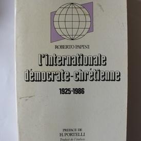 Roberto Papini - L`internationale democrate-chretienne 1925-1986 (editie in limba franceza)