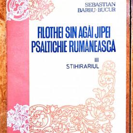 Sebastian Barbu-Bucur - Filothei Sin Agai Jipei, Psaltichie Rumaneasca III. Stihirariul