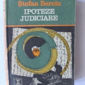 Stefan Berciu - Ipoteze judiciare