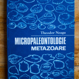 Theodor Neagu - Micropaleontologie. Metazoare (editie hardcover)
