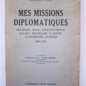 Trandafir G. Djuvara - Mes missions diplomatiques (Belgrade-Sofia-Constantinople-Galatz-Bruxelles-Le Havre-Luxembourg-Athenes) (1887-1925) (cu autograf) (editie princeps, interbelica, in limba franceza)