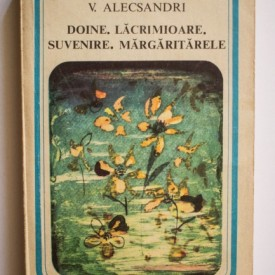 V. Alecsandri - Doine, lacramioare, suvenire, margaritarele