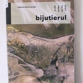 Valeriu Mircea Popa - Bijutierul si alte poeme care nu exista