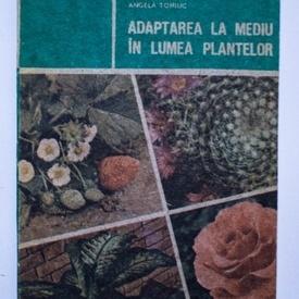 Valeriu Zanoschi, Adrian Ionel, Angela Toniuc - Adaptarea la mediu in lumea plantelor