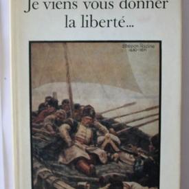 Vassili Choukchine - Je viens vous donner la liberte... (editie hardcover, in limba franceza)