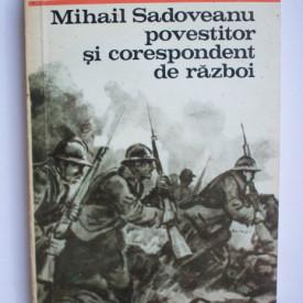 Virginia Musat - Mihail Sadoveanu, povestitor si corespondent de razboi