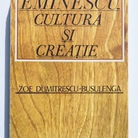 Zoe Dumitrescu-Busulenga - Eminescu. Cultura si creatie