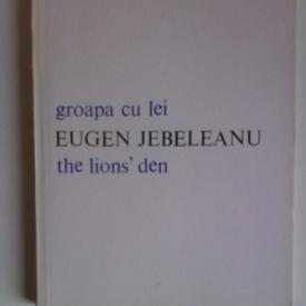 Eugen Jebeleanu - Groapa cu lei / The Lion's Den (editie bilingva, romano-engleza)