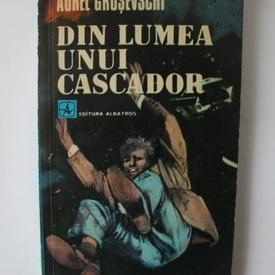 Aurel Grusevschi - Din lumea unui cascador