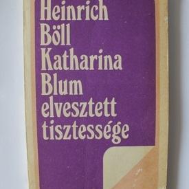 Heinrich Boll - Katharina Blum elvesztett tisztessege (editie in limba maghiara)