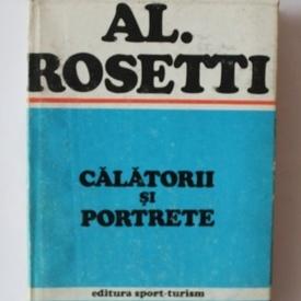 Al. Rosetti - Calatorii si portrete (editie hardcover)