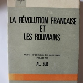 Al. Zub - La Revolution Francaise et les Roumains (editie in limba franceza)