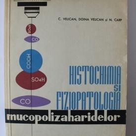 C. Velican, Doina Velican, N. Carp - Histochimia si Fiziopatologia mucopolizaharidelor