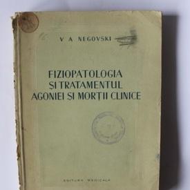 V. A. Negovski - Fiziopatologia si tratamentul agoniei si mortii clinice
