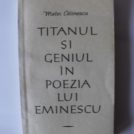 Matei Calinescu - Titanul si geniul in poezia lui Eminescu (volum de debut)