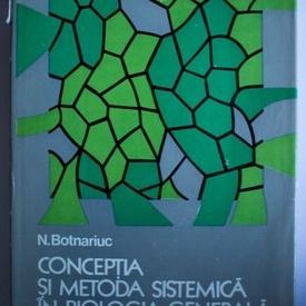 N. Botnariuc - Conceptia si metoda sistemica in biologia generala (editie hardcover)