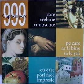 Colectiv autori - 999 capodopere care trebuie cunoscute / pe care ar fi sa le stii / cu care poti face impresie ( editie trilingva, romano-engleza-greaca)