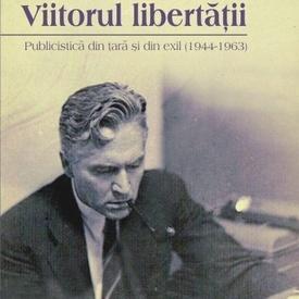 Mihail Farcasanu - Viitorul libertatii. Publicistica din tara si din exil (1944-1963)