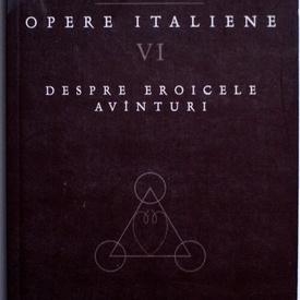 Giordano Bruno - Opere italiene VI. Despre eroicele avanturi