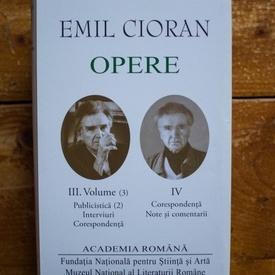 Emil Cioran - Opere III-IV. (Volume (3). Publicistica (2). Interviuri. Corespondenta), (Corespondenta. Note si comentarii) (2 vol., editie hardcover)