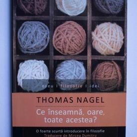 Thomas Nagel - Ce inseamna, oare, toate acestea? O foarte scurta introducere in filozofie