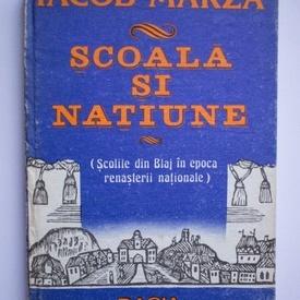 Iacob Marza - Scoala si natiune. Scolile din Blaj in epoca renasterii nationale (editie hardcover)