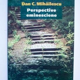 Dan C. Mihailescu - Perspective eminesciene (cu autograf)