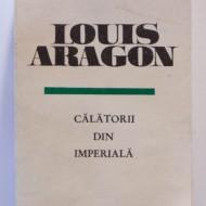 Louis Aragon - Calatorii din imperiala