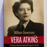 William Stevenson - Vera Atkins. Povestea celei mai importante agente secrete originare din Romania din al Doilea Razboi Mondial