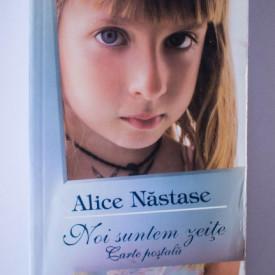Alice Nastase - Noi suntem zeite. Carte postala