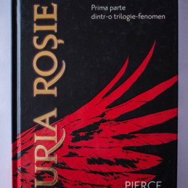 Pierce Brown - Furia Rosie (prima parte a trilogiei Furia Rosie) (editie hardcover)