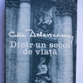 Cella Delavrancea - Dintr-un secol de viata