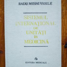 Radu Mihai Vasile - Sistemul international de unitati in medicina (editie hardcover(