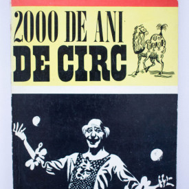 A. Iosefini - 2000 de ani de circ. Istoria minunata a unui stravechi gen de spectacol