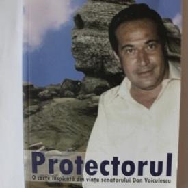 Al. Raducanu - Protectorul. O carte inspirata din viata senatorului Dan Voiculescu