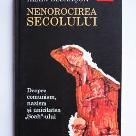 """Alain Besancon - Nenorocirea secolului. Despre comunism, nazism si unicitatea """"Soah""""-ului"""