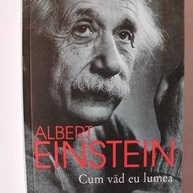 Albert Einstein - Cum vad eu lumea