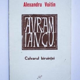 Alexandru Voitin - Avram Iancu. Calvarul biruintei (drama in sase tablouri)