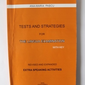 Ana-Maria Pascu - Tests and stategies for the lingua examination with key. Revised and expanded extra speaking activities