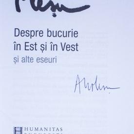 Andrei Plesu - Despre bucurie in Est si in Vest si alte eseuri (cu autograf)