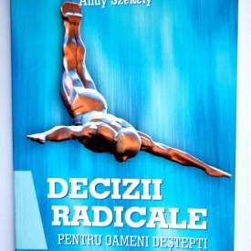 Andy Szekely - Decizii radicale pentru oameni destepti