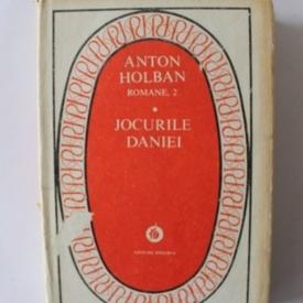 Anton Holban - Jocurile Daniei (editie hardcover)