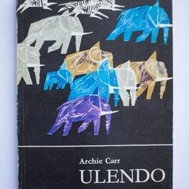 Archie Carr - Ulendo. Calatoriile unui naturalist prin Africa si in afara ei