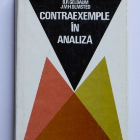 B. R. Gelbaum, J. M. H. Olmsted - Contraexemple in analiza (editie hardcover)