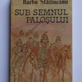 Barbu Slatineanu - Sub semnul palosului
