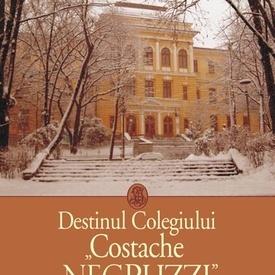 Colectiv autori - Destinul Colegiului Costache Negruzzi. File de istorie si devenire 1895-2010